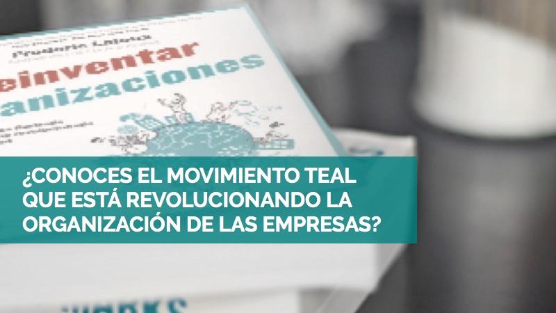 El movimiento teal: las empresas rebeldes #quemolan