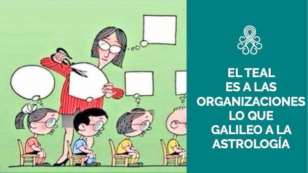 El teal es a las organizaciones lo que Galileo a la astrologia